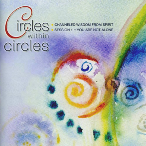 Jane Kennard, Circles within Circles Channeled Wisdom from Spirit Session 1: You Are Not Alone