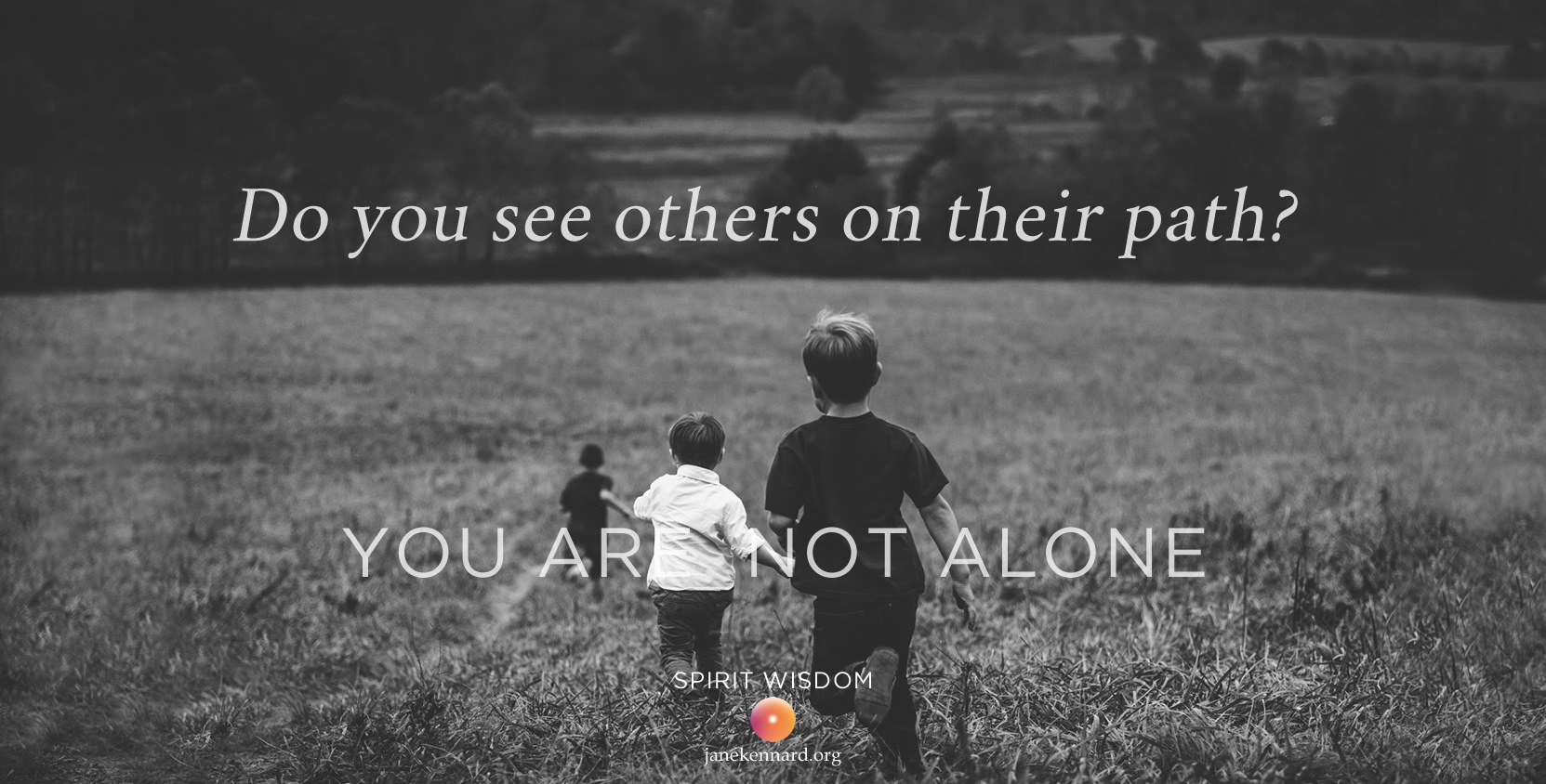 do-you-see-others-on-their-path-jane-kennard-spirit-wisdom-you-are-not-alone-unsplash-photo-jordan-whitt-54480-1663x844