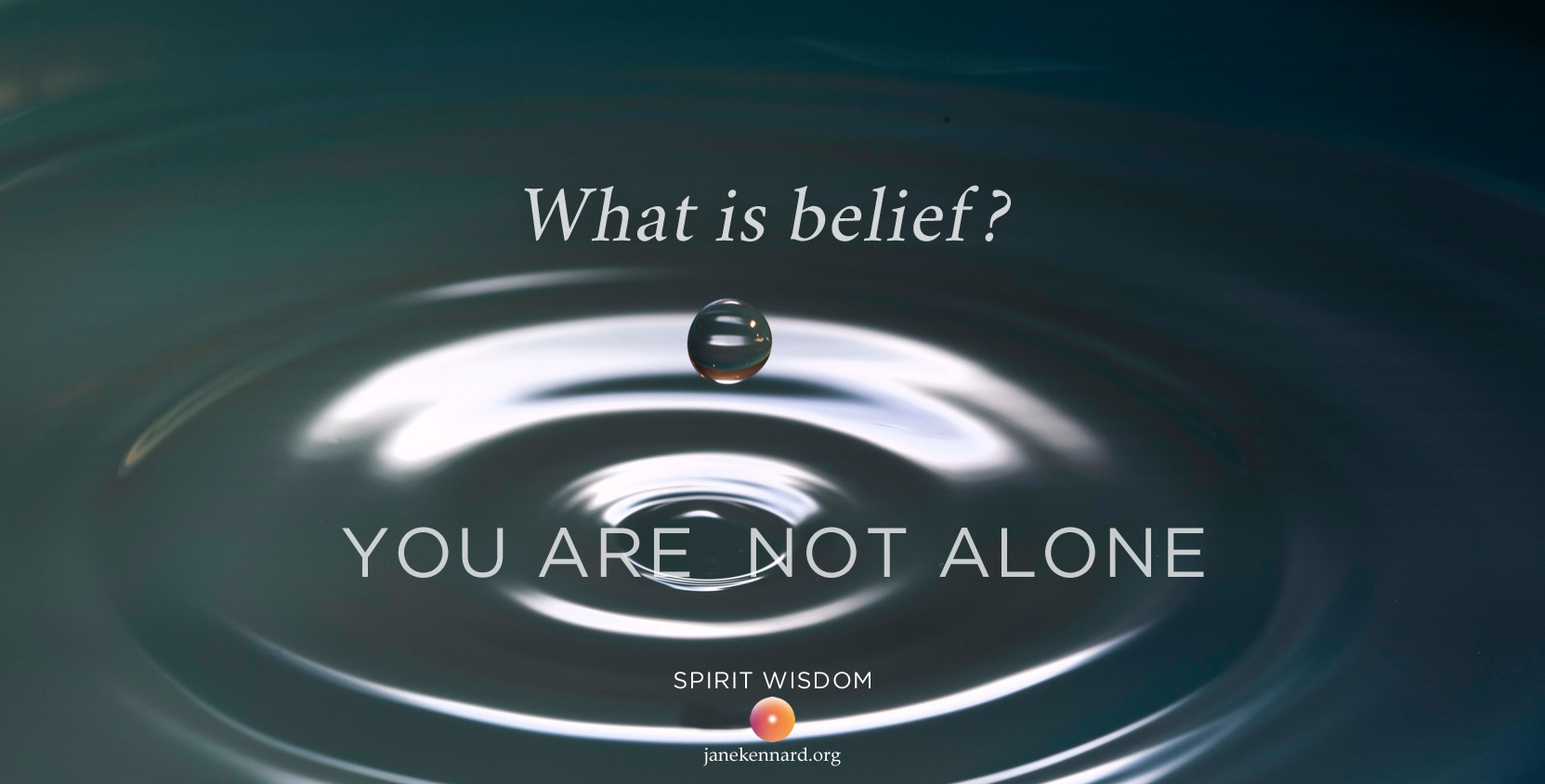 What is belief? Jane Kennard Spirit Wisdom, you are not alone, unsplash-photo-levi-xu-125529